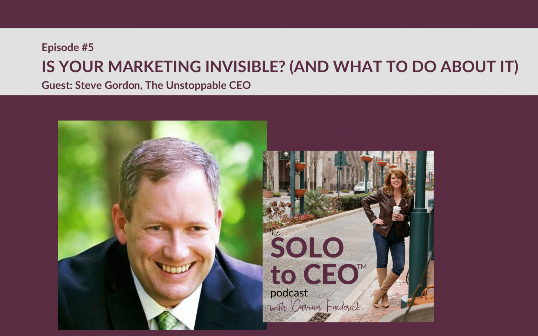 Steve Gordon | Is Your Marketing Invisible (and What to do About it)?