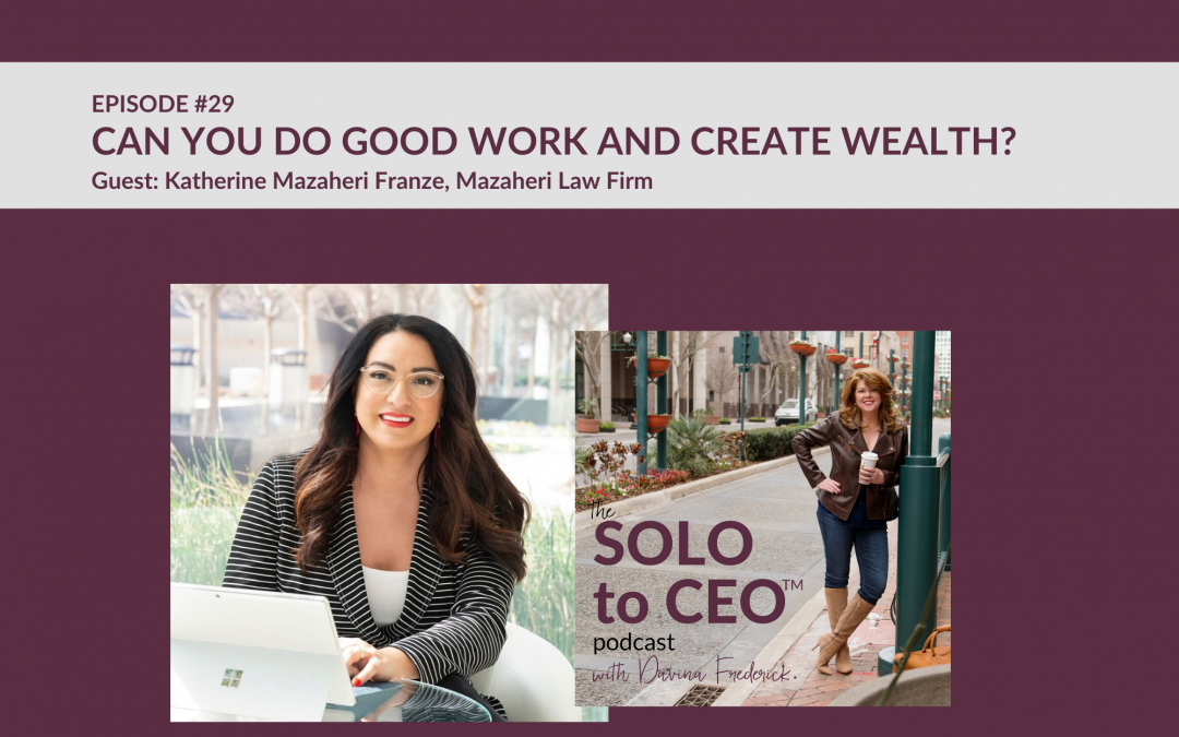 Katherine Mazaheri Franze | Can You Do Good Work and Create Wealth?