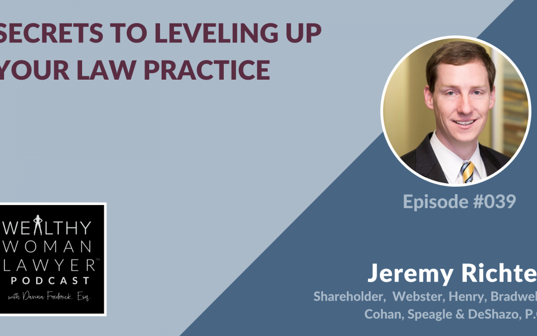 Jeremy Richter | Secrets to Leveling Up Your Law Practice