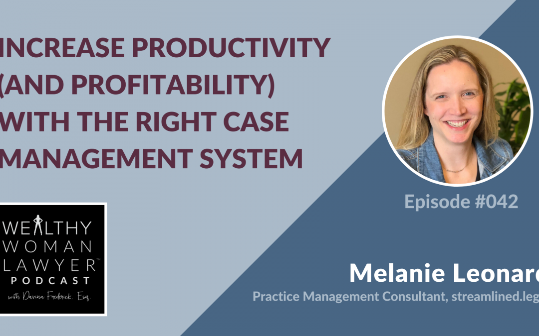 Melanie Leonard | Increase Productivity (and Profitability) with the Right Case Management System