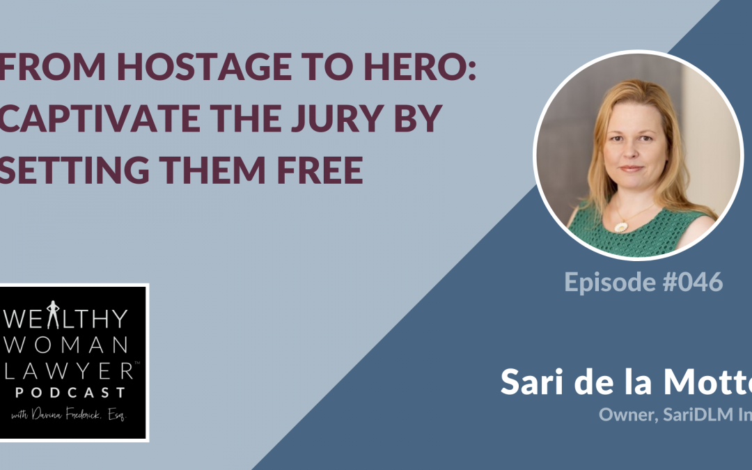 Sari de la Motte | From Hostage To Hero: Captivate The Jury By Setting Them Free