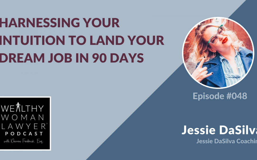 Jessie DaSilva | Harnessing Your Intuition to Land Your Dream Job in 90 Days