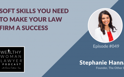 Stephanie Hanna | Soft Skills You Need  to Make Your Law  Firm a Success