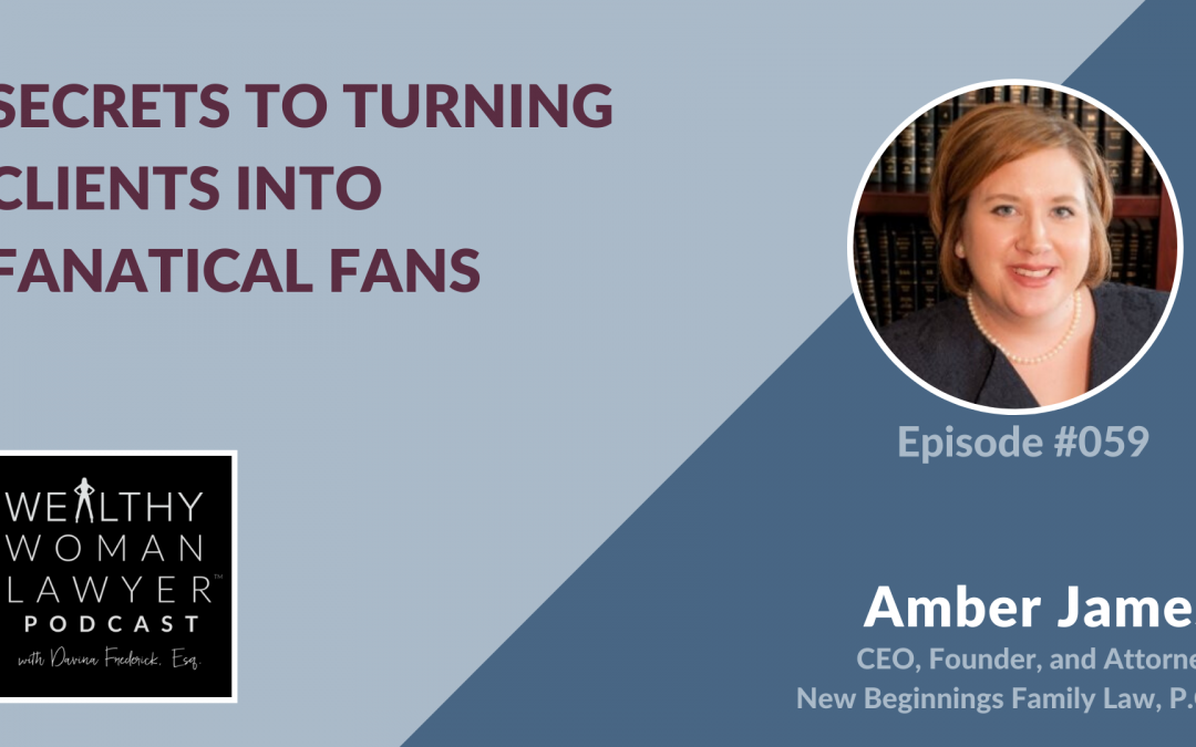 Amber James | Secrets to Turning Clients Into Fanatical Fans