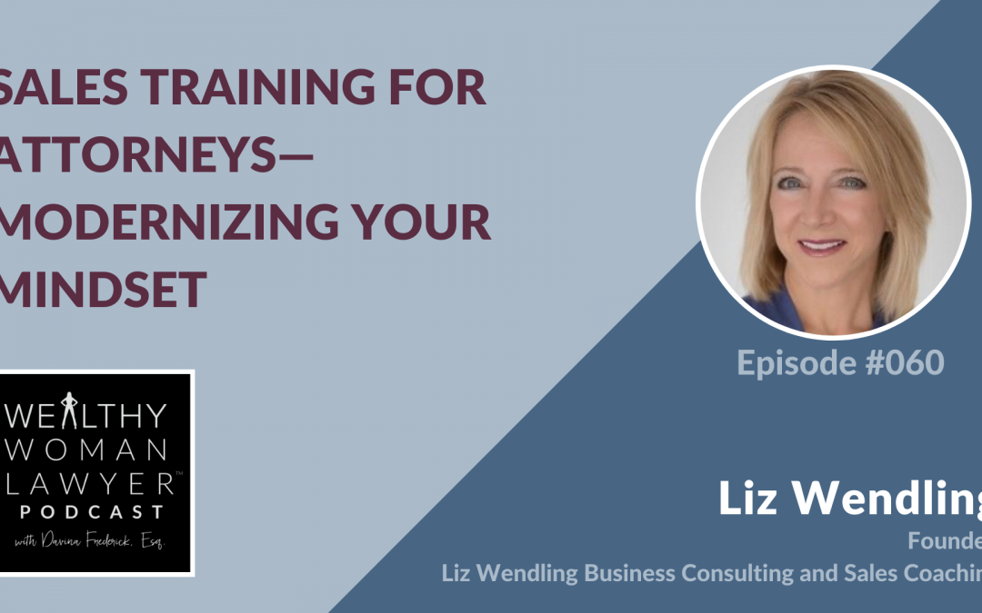Liz Wendling | Sales Training For Attorneys — Modernizing Your Mindset