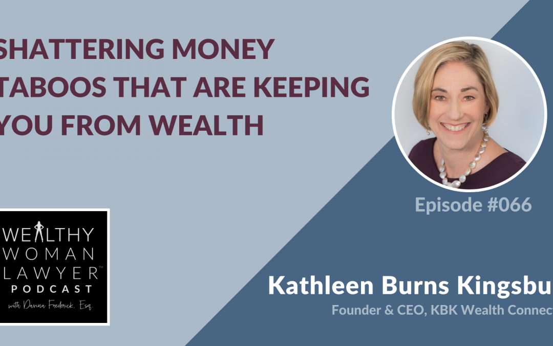 Kathleen Burns Kingsbury | Shattering Money Taboos That Are Keeping You From Wealth