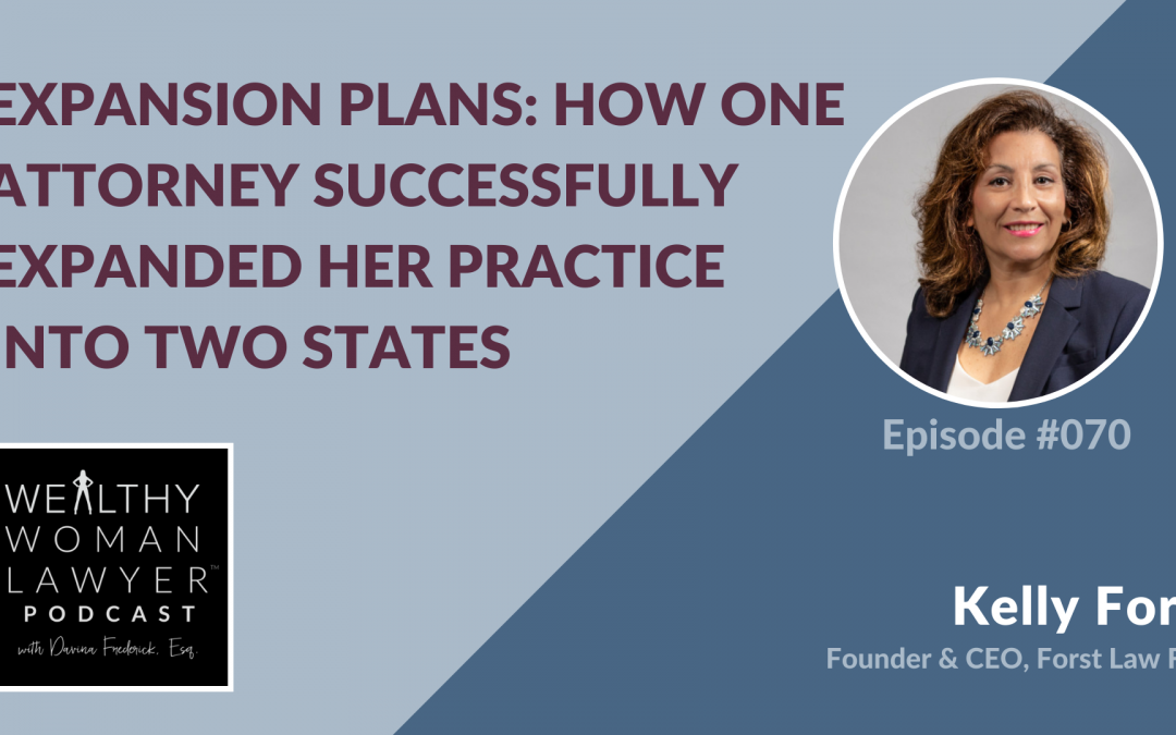 Kelly Forst | Expansion Plans: How One Attorney Successfully Expanded Her Practice into Two States
