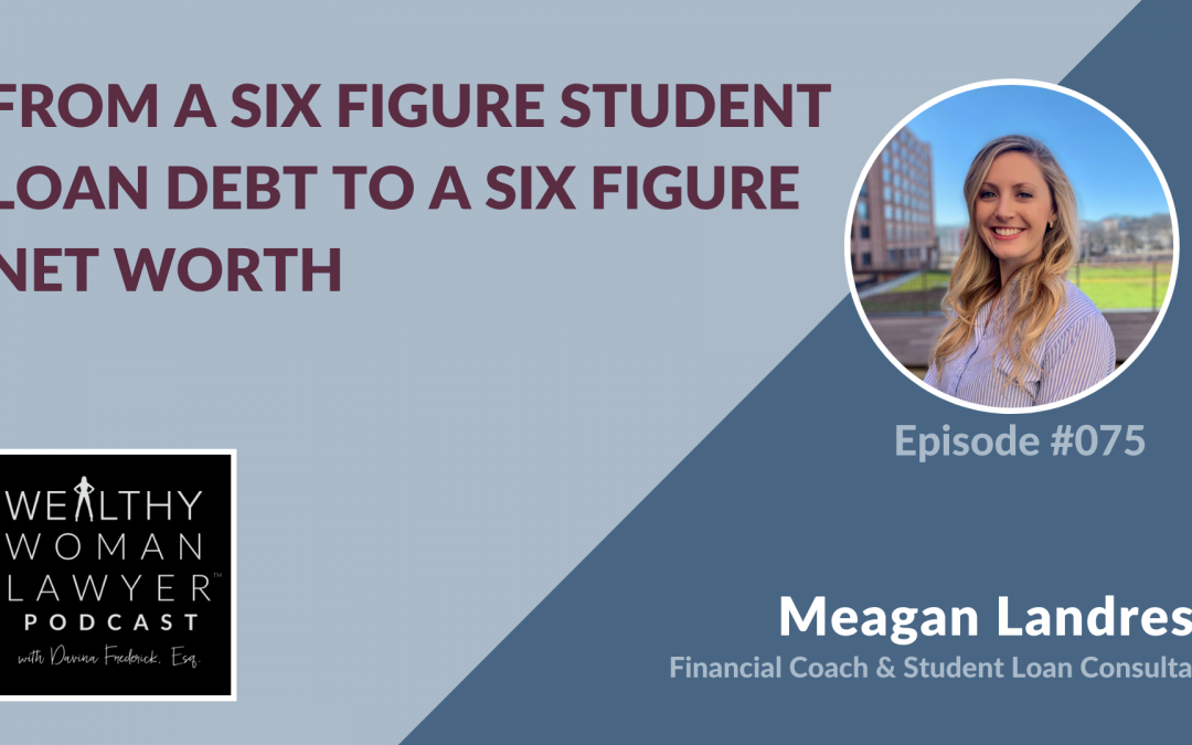 Meagan Landress | From a Six Figure Student Loan Debt to a Six Figure Net Worth